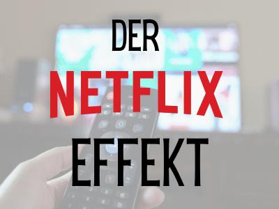 Read more about the article Der Netflix Effekt und Entscheidungen